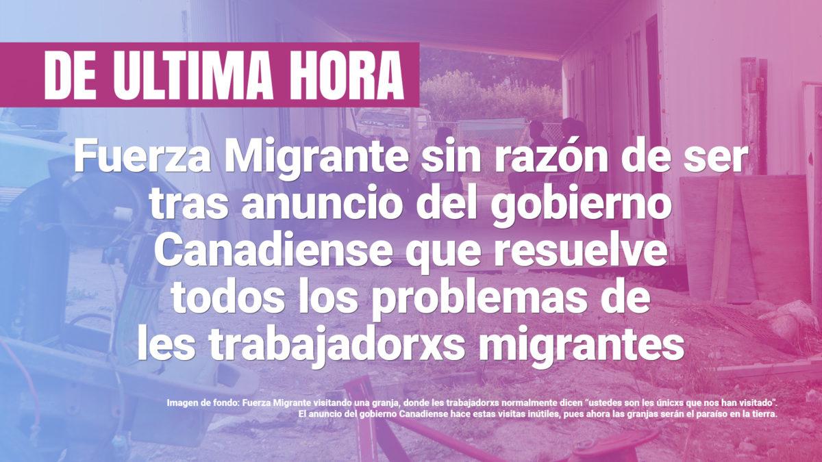 Gráfica para anunciar, en broma, el cierre de Fuerza Migrante tras un anuncio del gobierno Canadiense, que no resuelve la explotación a la que son sometides miles de trabjadorxs migrantes.